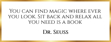 You can find magic where ever you look. Sit back and relax all you need is a book